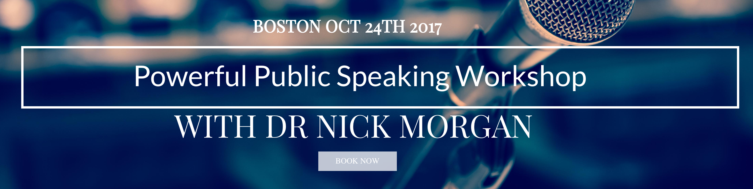 Powerful Public Speaking Workshop with Dr. Nick Morgan - Boston - Oct 24th 2017